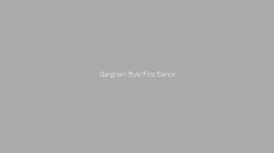 Gangnam Style First Dance?